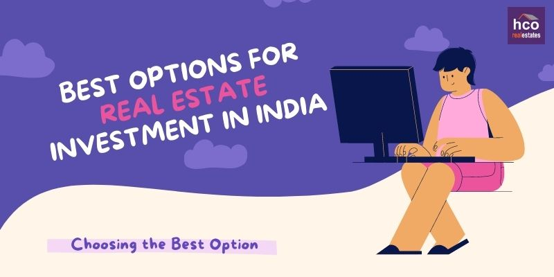 Best Options For Real Estate Investment In India
