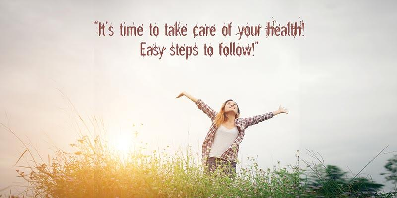 It's Time to Take Care of Your Health! Easy Steps to Follow!