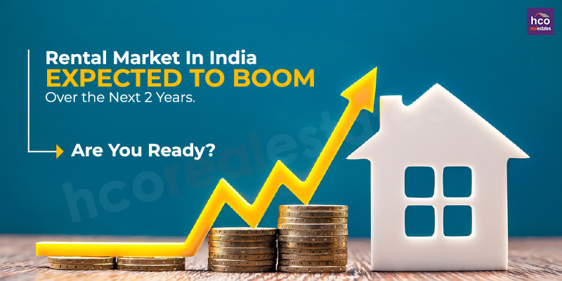 Rental Market In India Expected To Boom Over The Next 2 Years. Are You Ready?