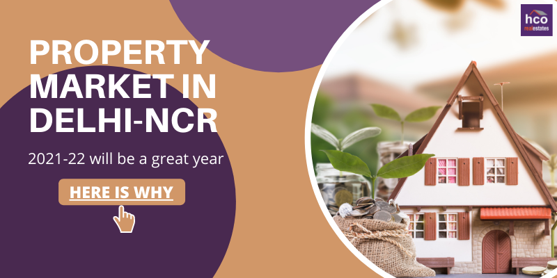 Property Market In Delhi-NCR: 2021-22 Will Be A Great Year, Here Is Why
