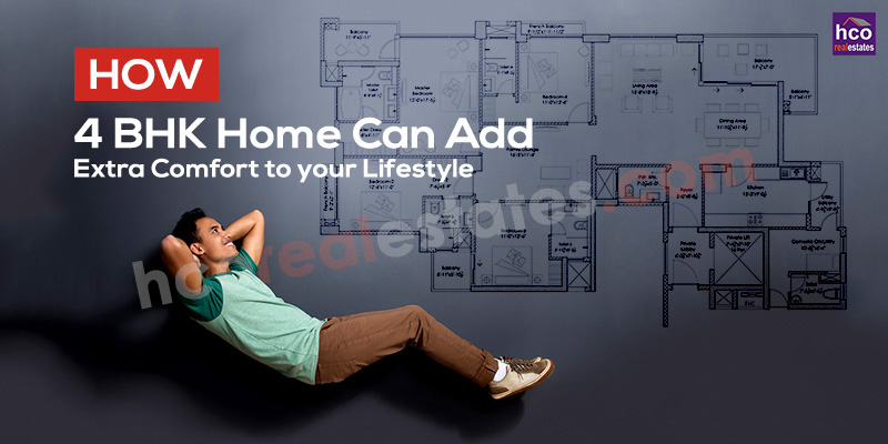 How 4 BHK Home Can Add Extra Comfort To Your Lifestyle