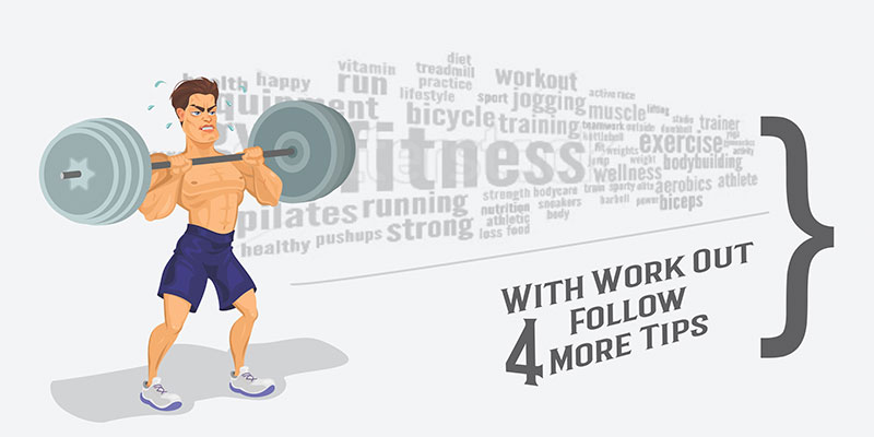With Work Out Follow 4 More Tips