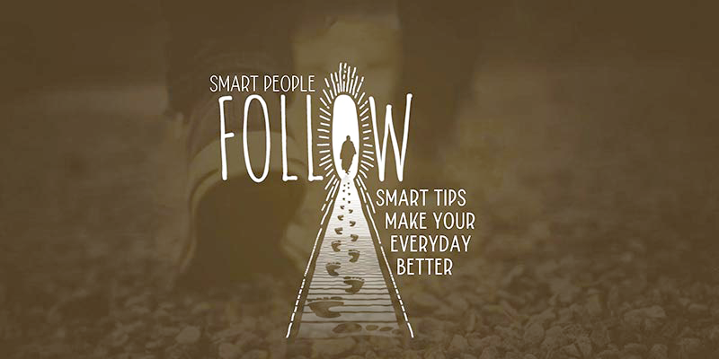 Smart People Follow 5 Smart Tips, Make Your Every Day Better