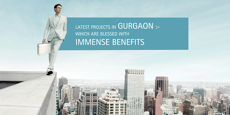 Latest projects in Gurgaon - which are blessed with immense benefits