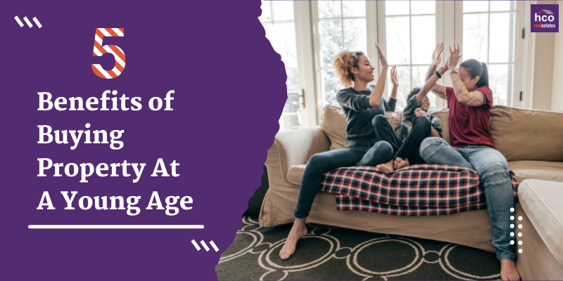 5 Benefits of Buying Property At A Young Age