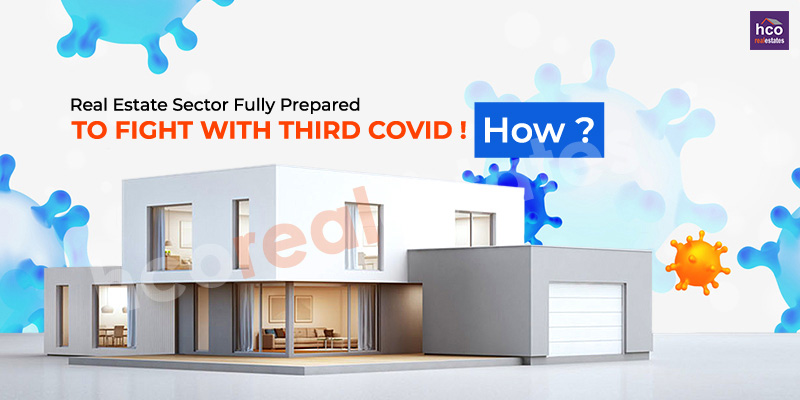 Real Estate Sector Fully Prepared To Fight With Third Covid, Let's Find Out How?