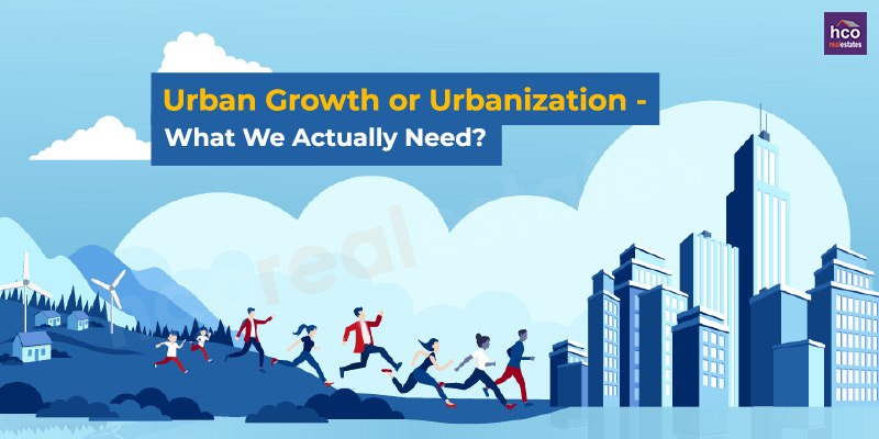 Urban Growth or Urbanization - What We Actually Need?