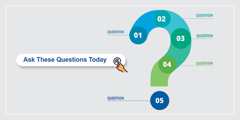 You Need to Ask These 5 Questions Today